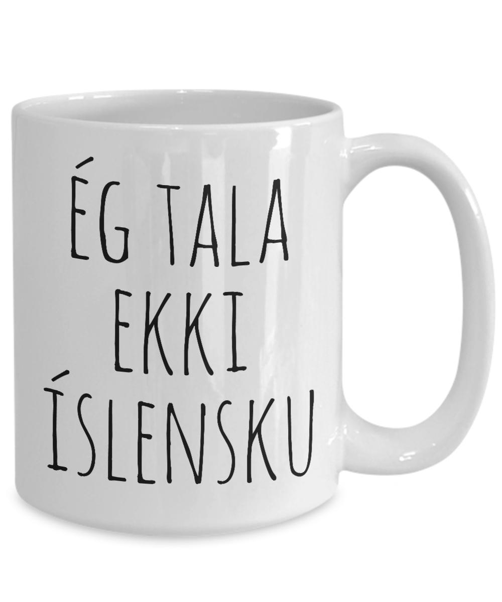 I Do Not Speak Icelandic Mug Funny Iceland Language Coffee Cup