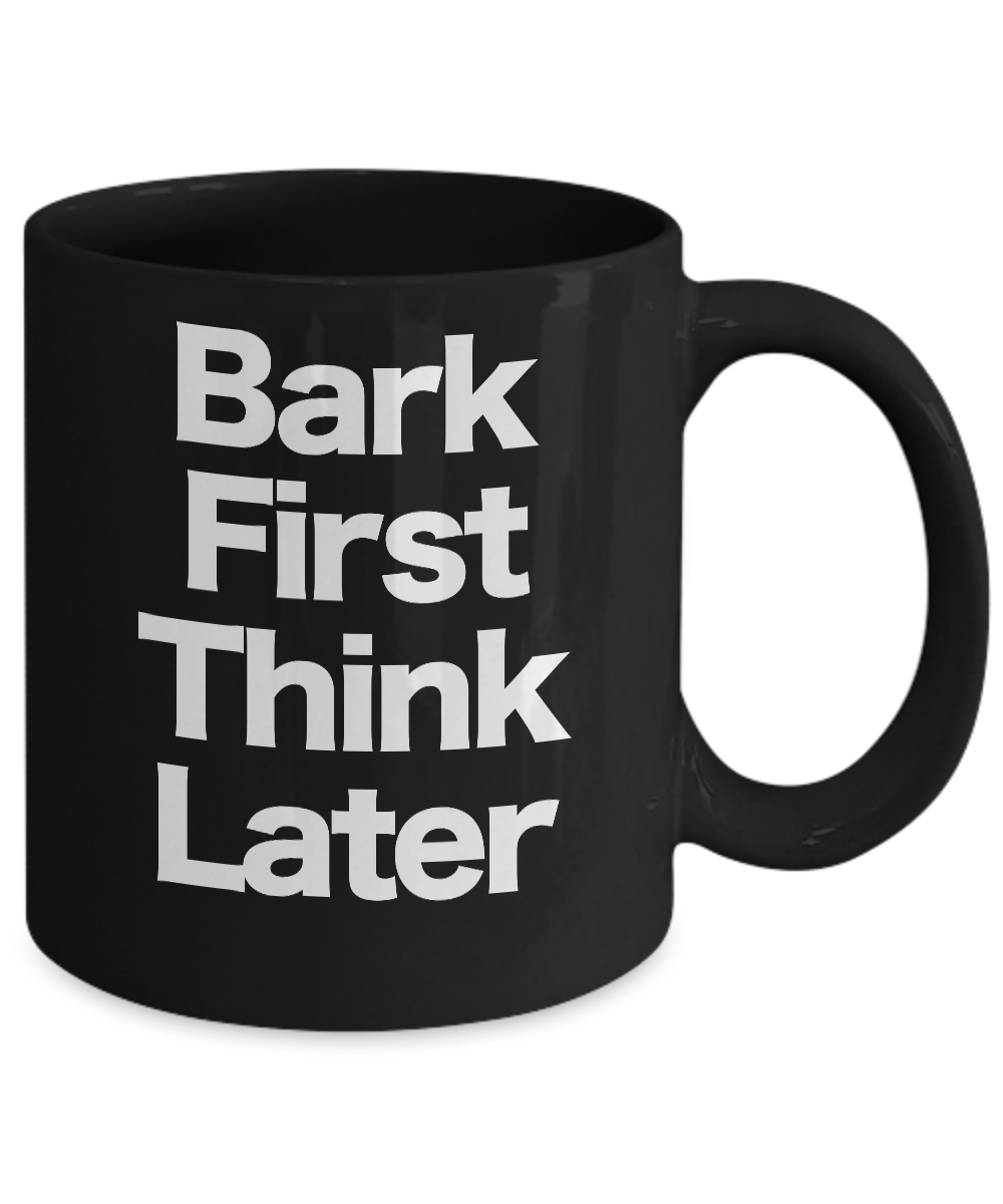 Details about  /Bark Frist Think Later Mug Black Coffee Cup Funny Gift for Dog Mom Dad Owner