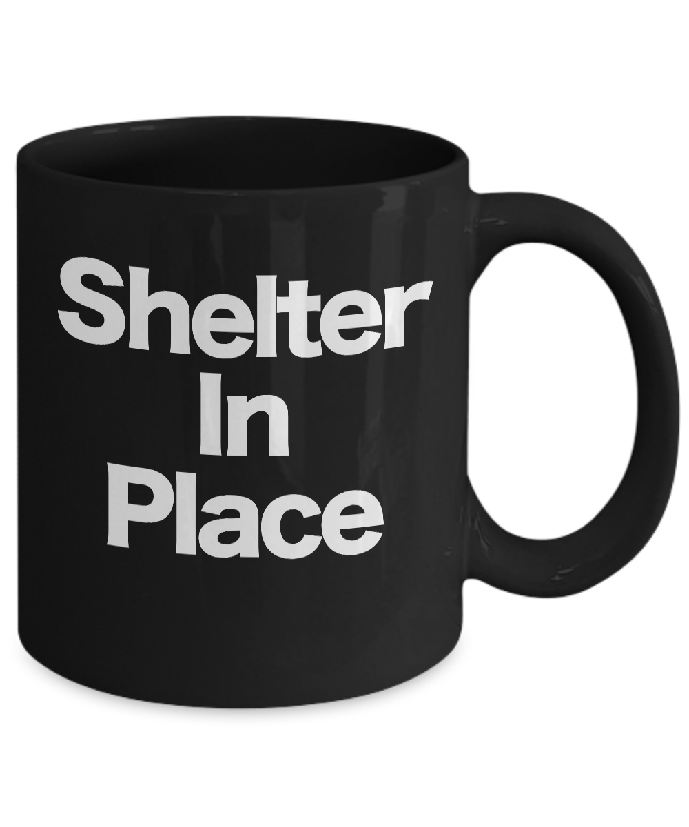 Shelter In Place Mug Black Coffee Cup Gift for Social Distancing Self Isolation