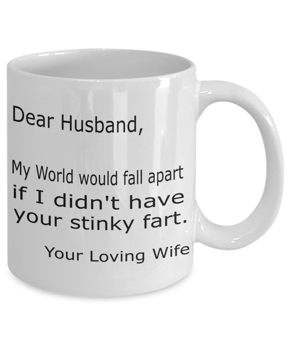 Coffee Mug Dear Husband World Fall Apart Didn/'t Have Stinky Fart Wife