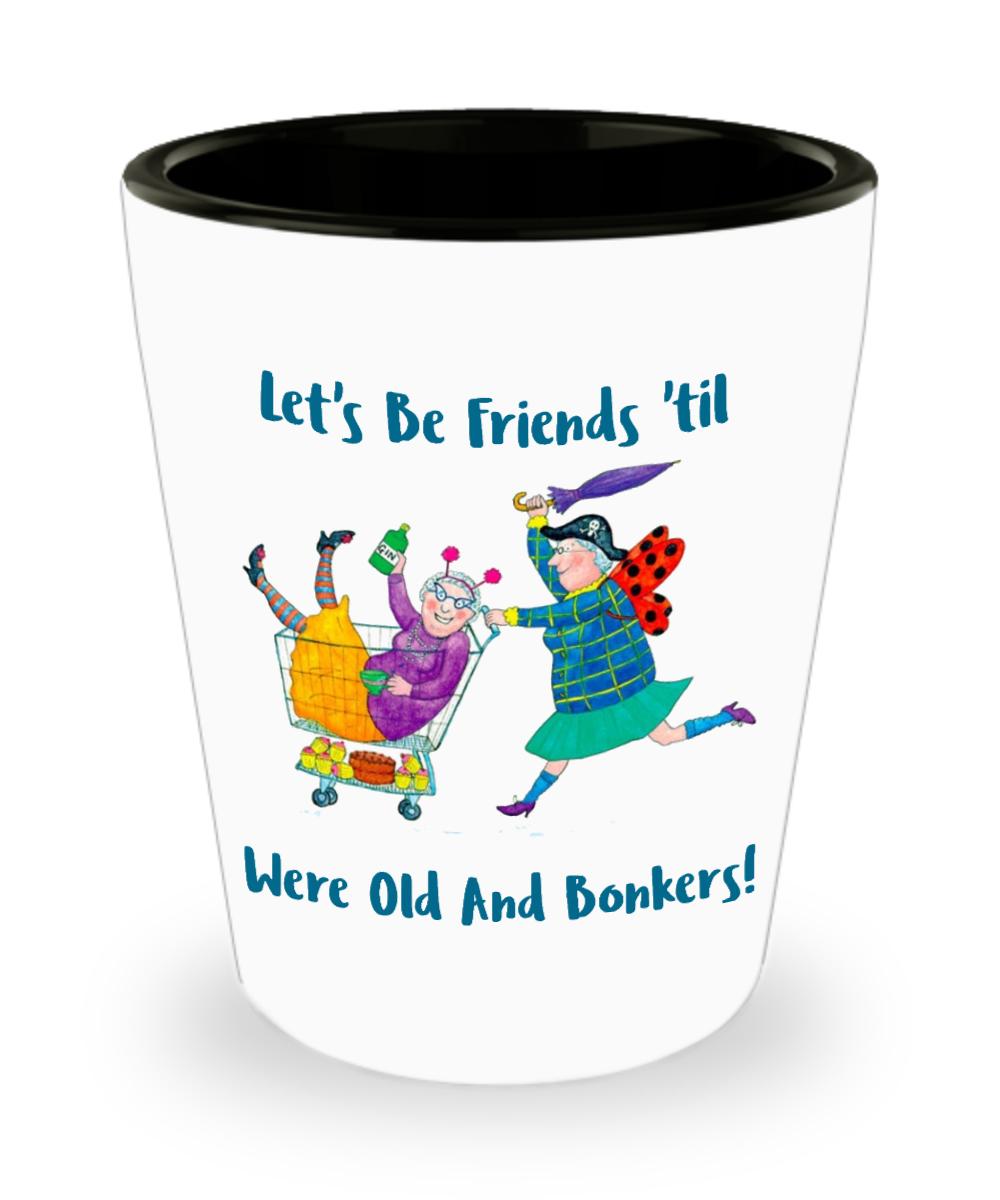 Best Friend BFF Shot Glass Gift Let\'s Be Friends \'til Were Old ...