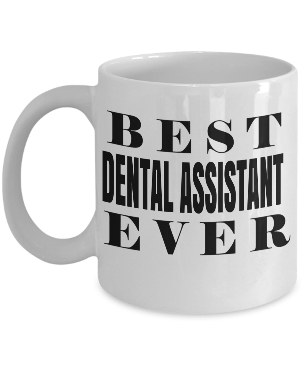 Dental Assistant Gifts For Women or Men - Funny Dental Assistant Graduation Gifts - Dental Assistant Mug - Best Dental Assistant Ever: Gearbubble Campaign