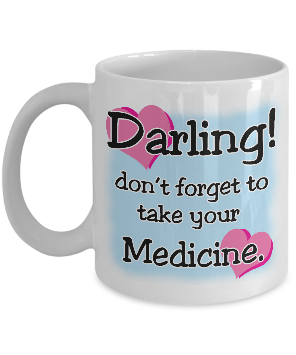 Don T Forget To Take Your Medicine Quotes: Darling! Don't Forget To Take Your Medicine (Mug
