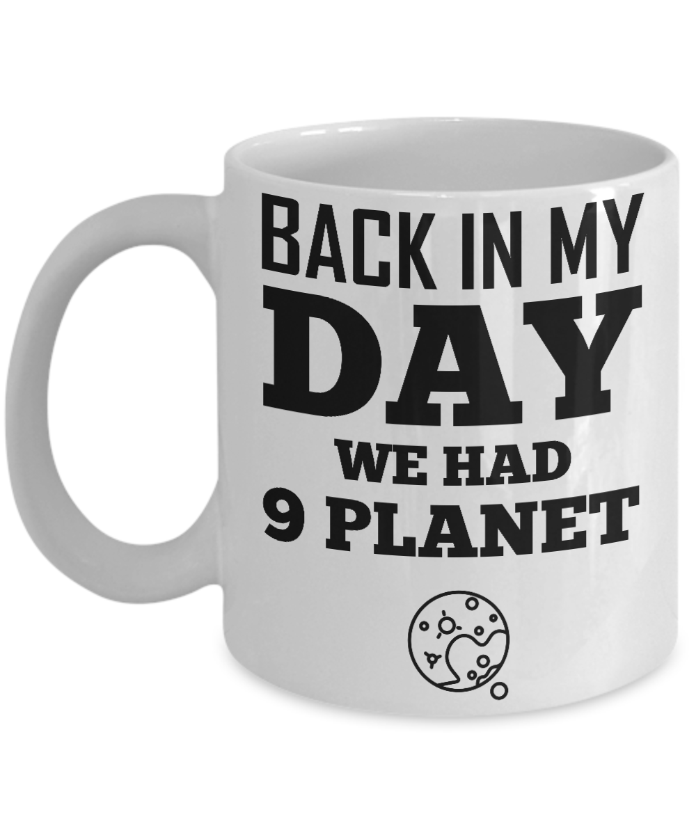 92447b8098a Funny Coffee Mug - Back In My Day, We Had Nine Planets Tea Cup For  Scientist. Front