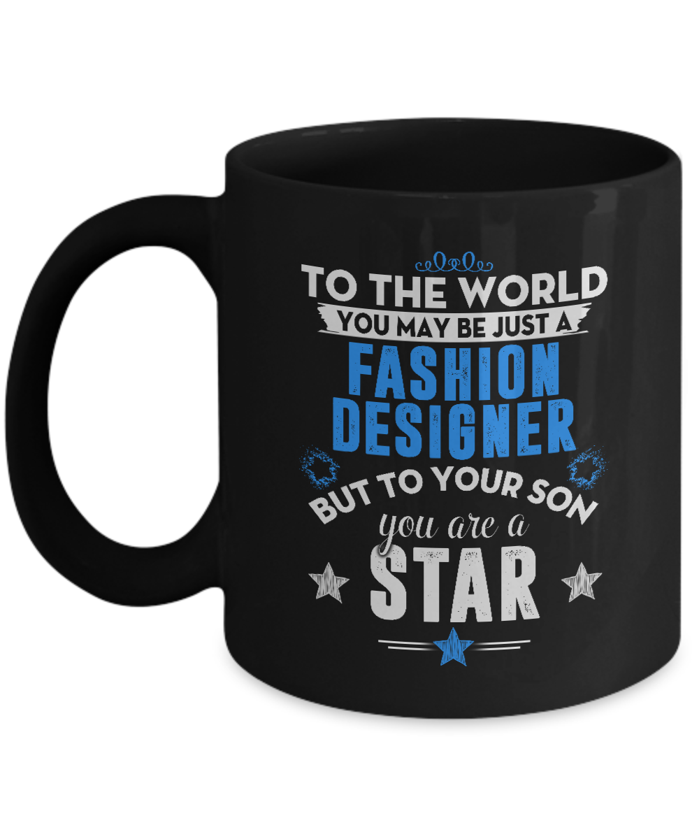Mom Dad Gifts From Son You May Just A Fashion Designer But To Your Son You Are A Star Funny Coffee Mug Christmas Birthday Gift Idea For Mother Or Father