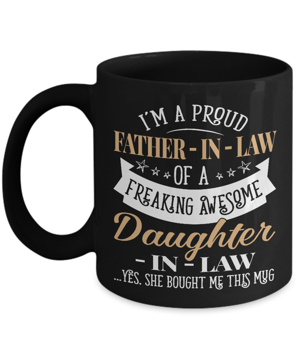I/'m A Proud Father-In-Law Of A Freaking Awesome Daughter Coffee 11 Oz Black Mug