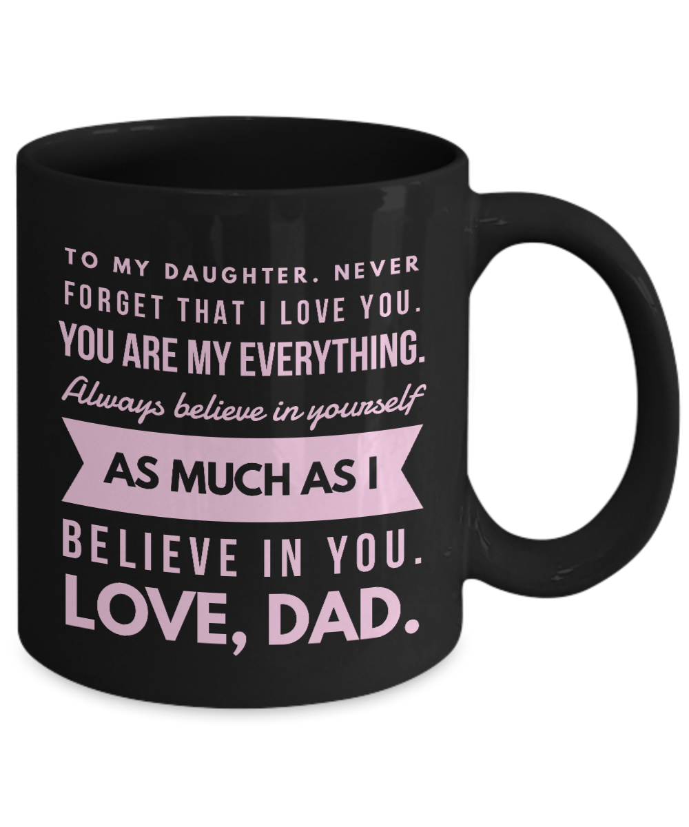 Download To My Daughter. Never forget that I LOVE YOU... Black Mug