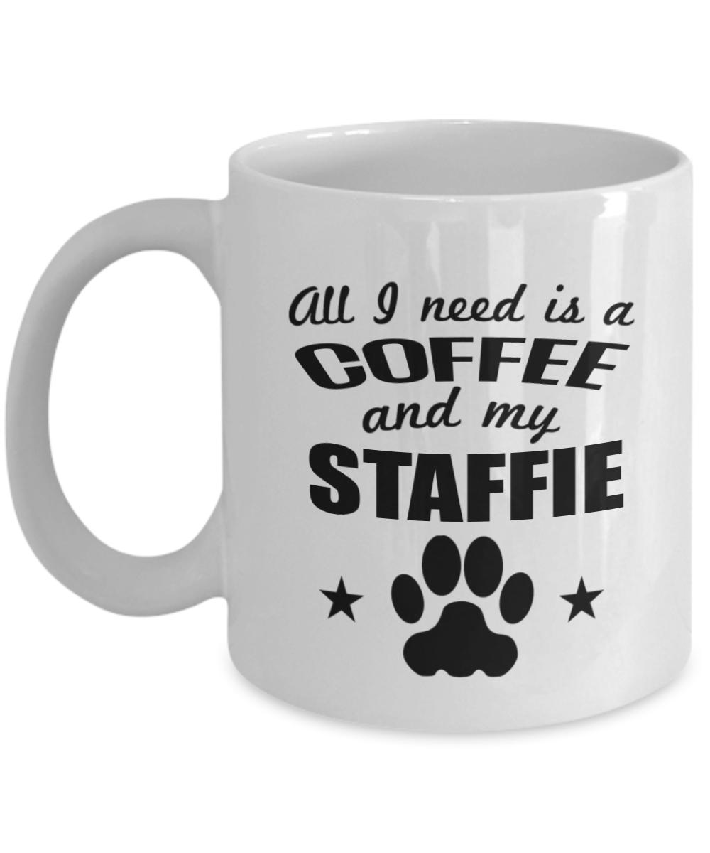 All I need is Coffee and my Staffie Mug Coffee Cup tea ...