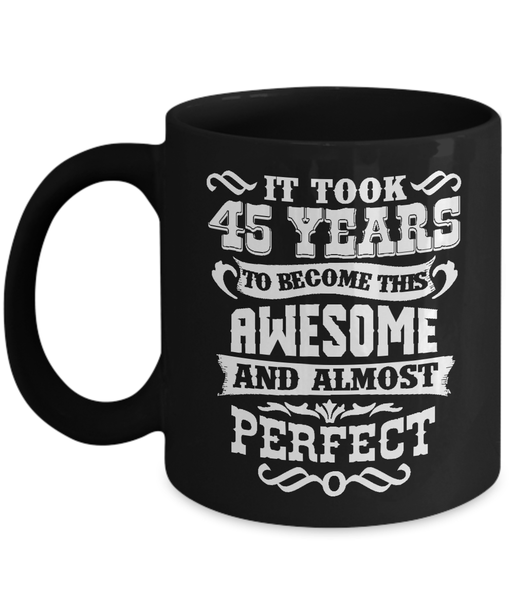Funny 45 Year Old Gifts Perfect Mug For 45th Birthday Party Front