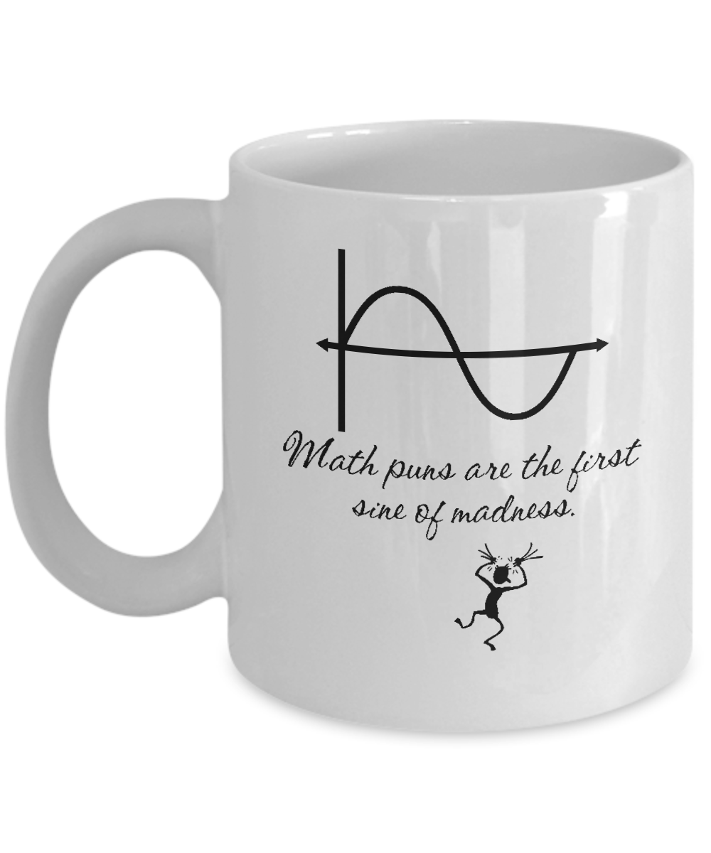 53d6450e Math Puns Are The First Sine Of Madness Funny Calculus Teacher Gift Joke  Coffee Mug. Front