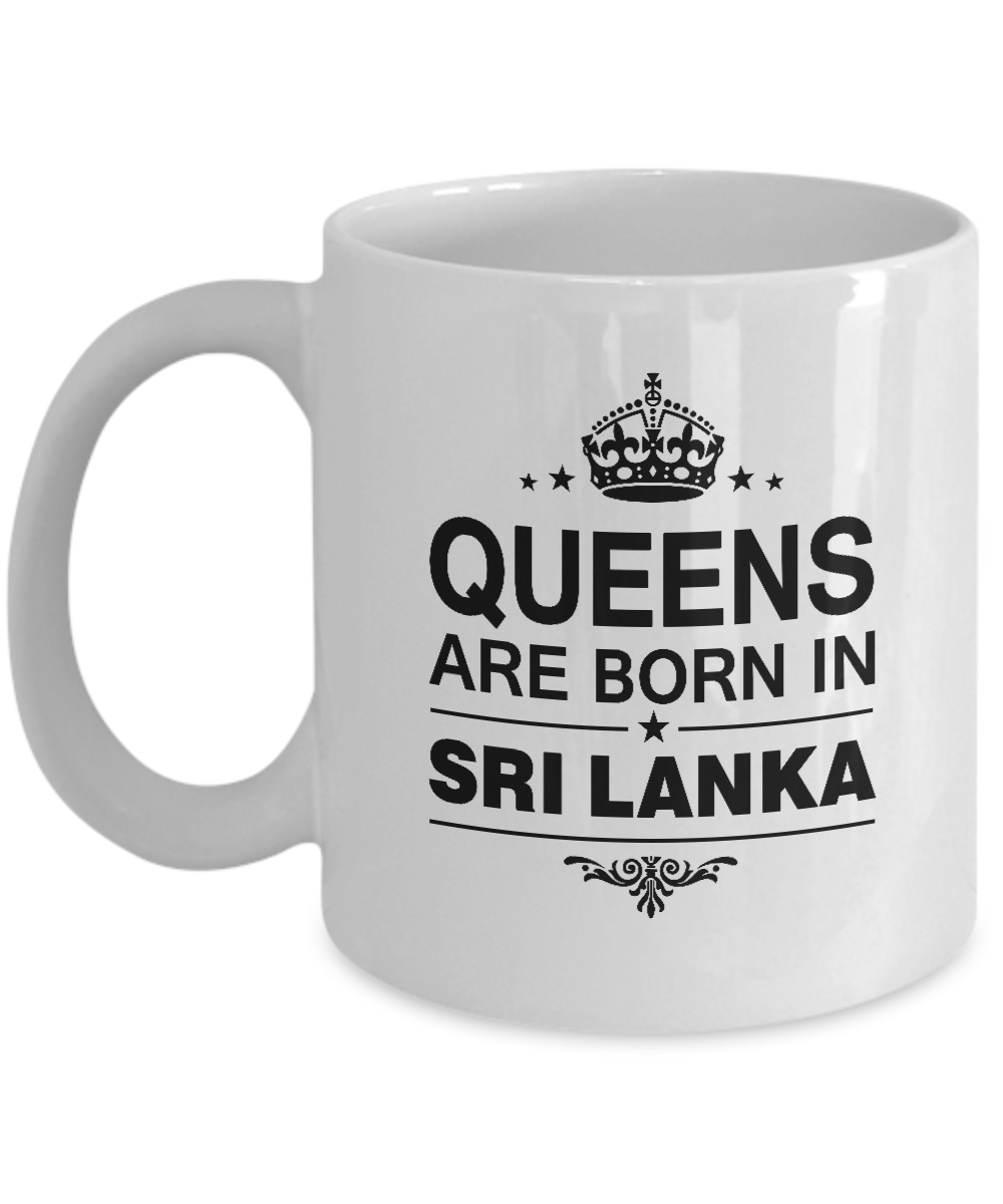 Queens Are Born In Sri Lanka Coffee Mug Birthday Gag Gifts For Mom Grandma Sister Daughter Or Girlfriends Unique Gifts Tea Cup White Ceramic 11 Ounce C4504