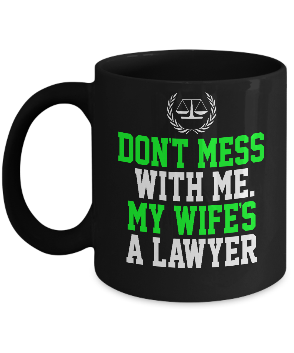 Don\'t Mess With Me My Wifes A Lawyer Funny Quotes - Coffee ...