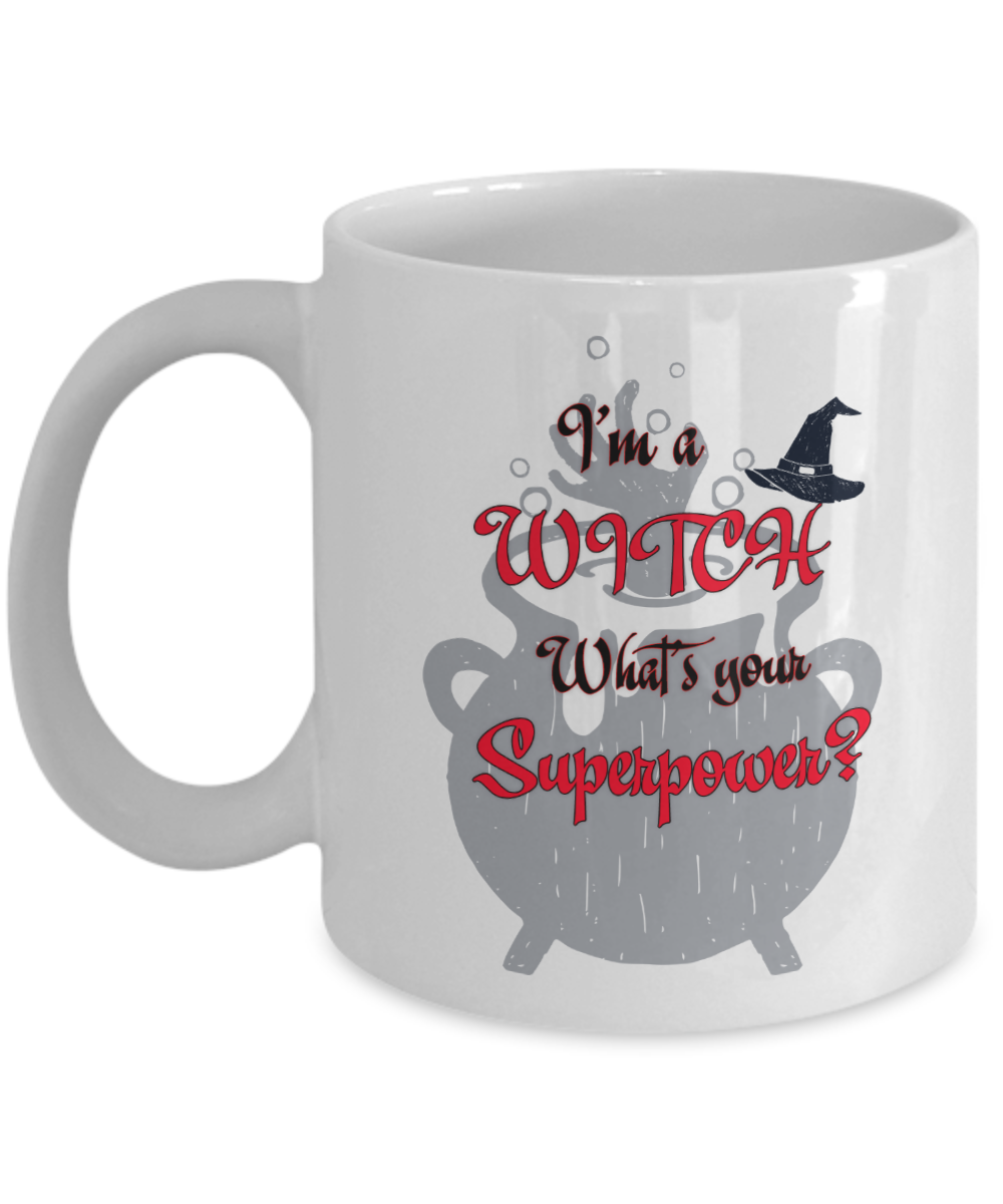 Gift Mug For Witches Im A Witch Whats Your Superpower Coffee