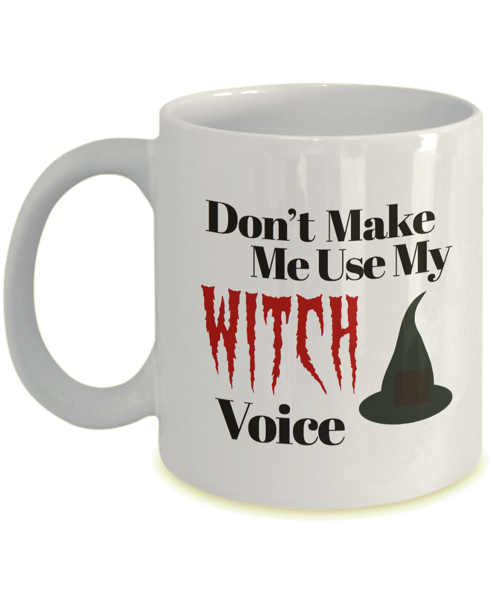 Halloween Witch Mug - Don't Make Me Use My Witch Voice