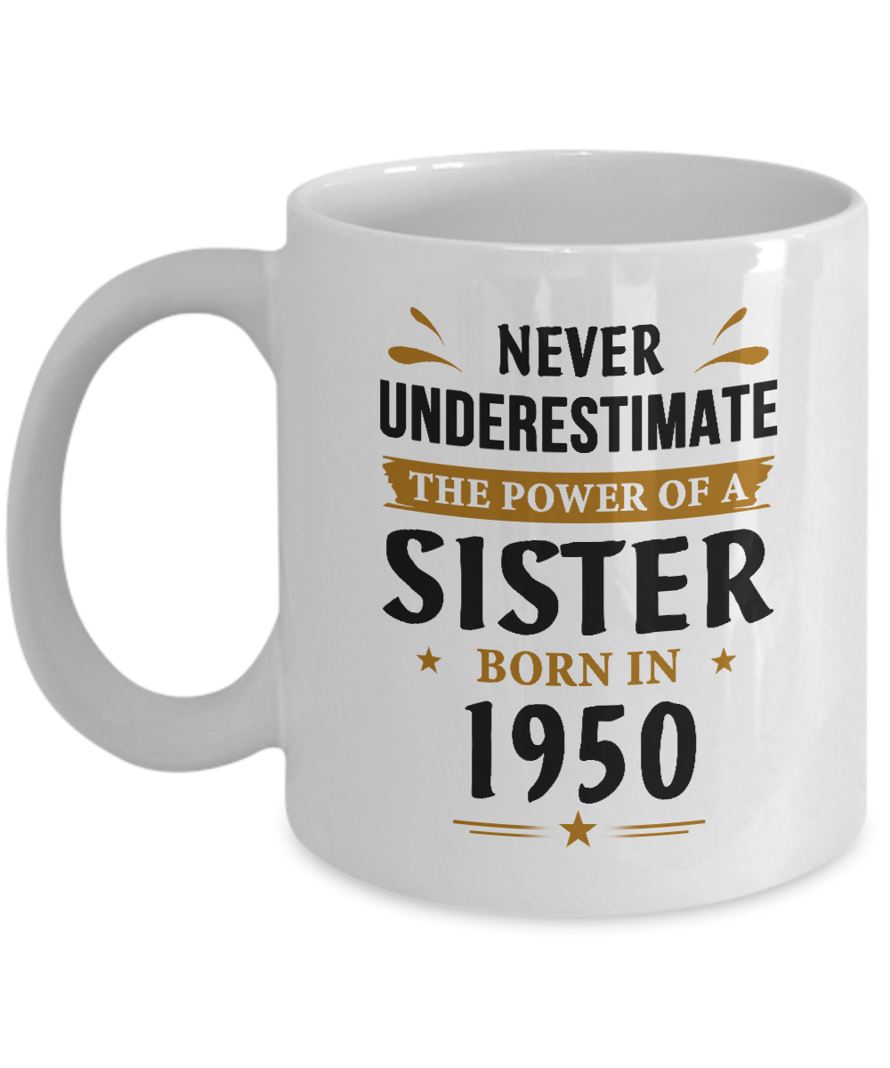 Sister Birthday Mug Never Underestimate A Sister Born In 1950 Coffee Mug Sister Birthday Gifts Ideas For Women Gift Tea Cup White Ceramic 11 Oz C24015