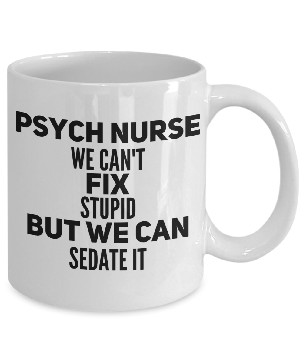 b611993f078 Funny Nurse Coffee Tea Mug - PSYCH NURSE WE CAN'T FIX STUPID BUT WE CAN  SEDATE IT - Best Perfect Gifts for Nurse. Front