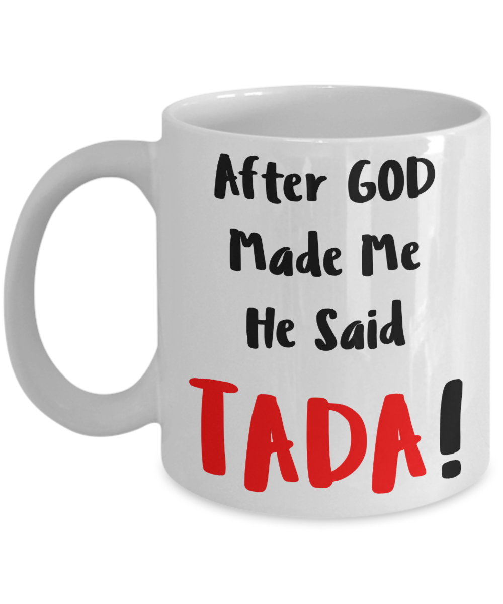 After God Made Me He Said Tada Coffee Mug Funny Sayings Quotes Gift