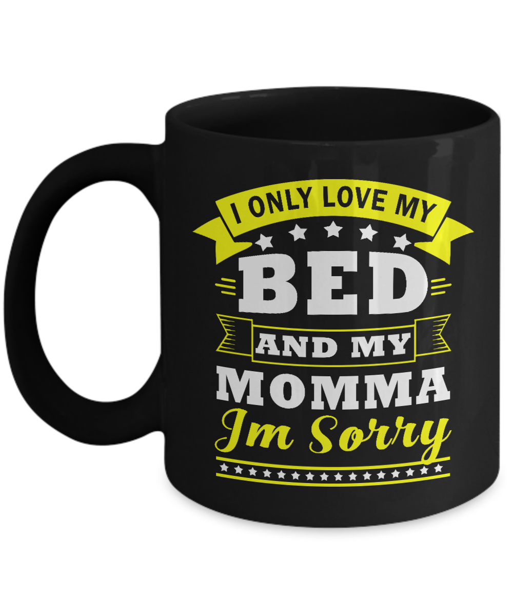 I Only Love My Bed And My Momma Im Sorry Mug Gifts For Mothers Day