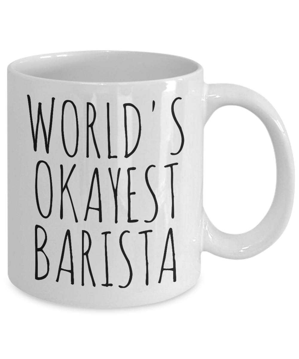 Okayest Barista Mug World 039 S Best Birthday