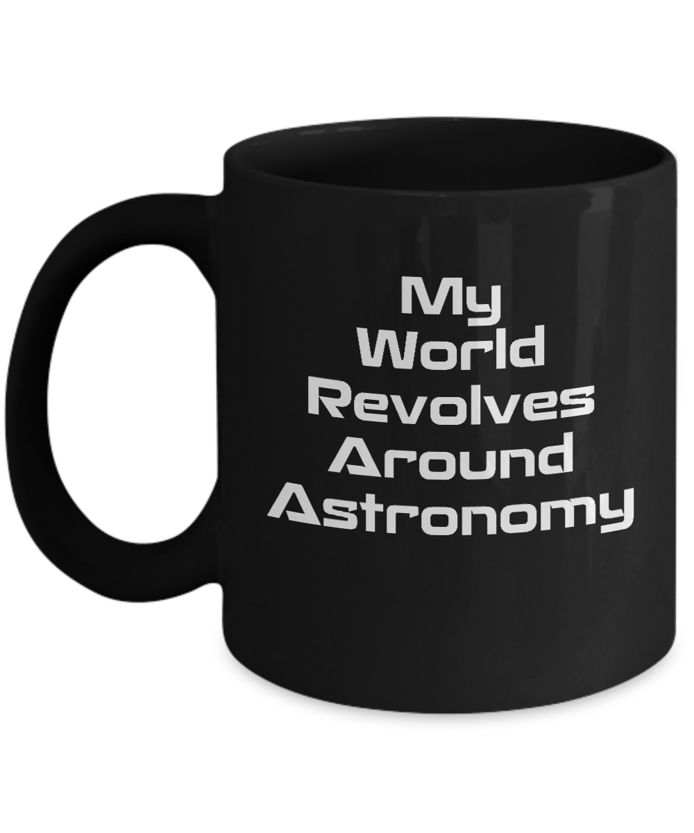 Gifts For Astronomy Lovers My World Revolves Around Astronomy