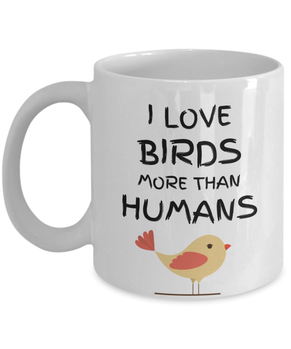 Funny Bird Coffee Mug, Cute Animal Lover Gift - I Love Birds More ...
