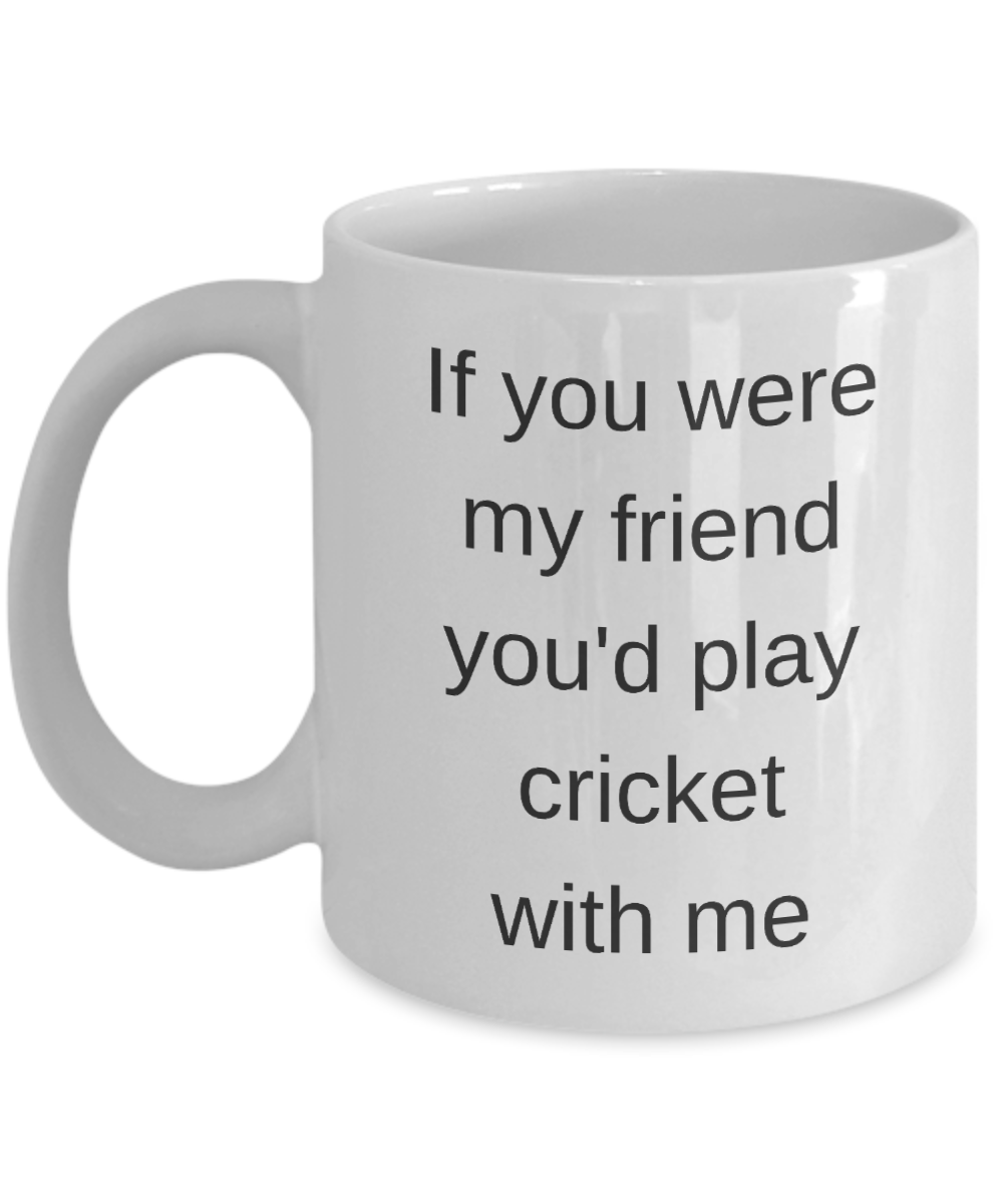 Cricket Mug-If you were my friend you'd play Cricket with me
