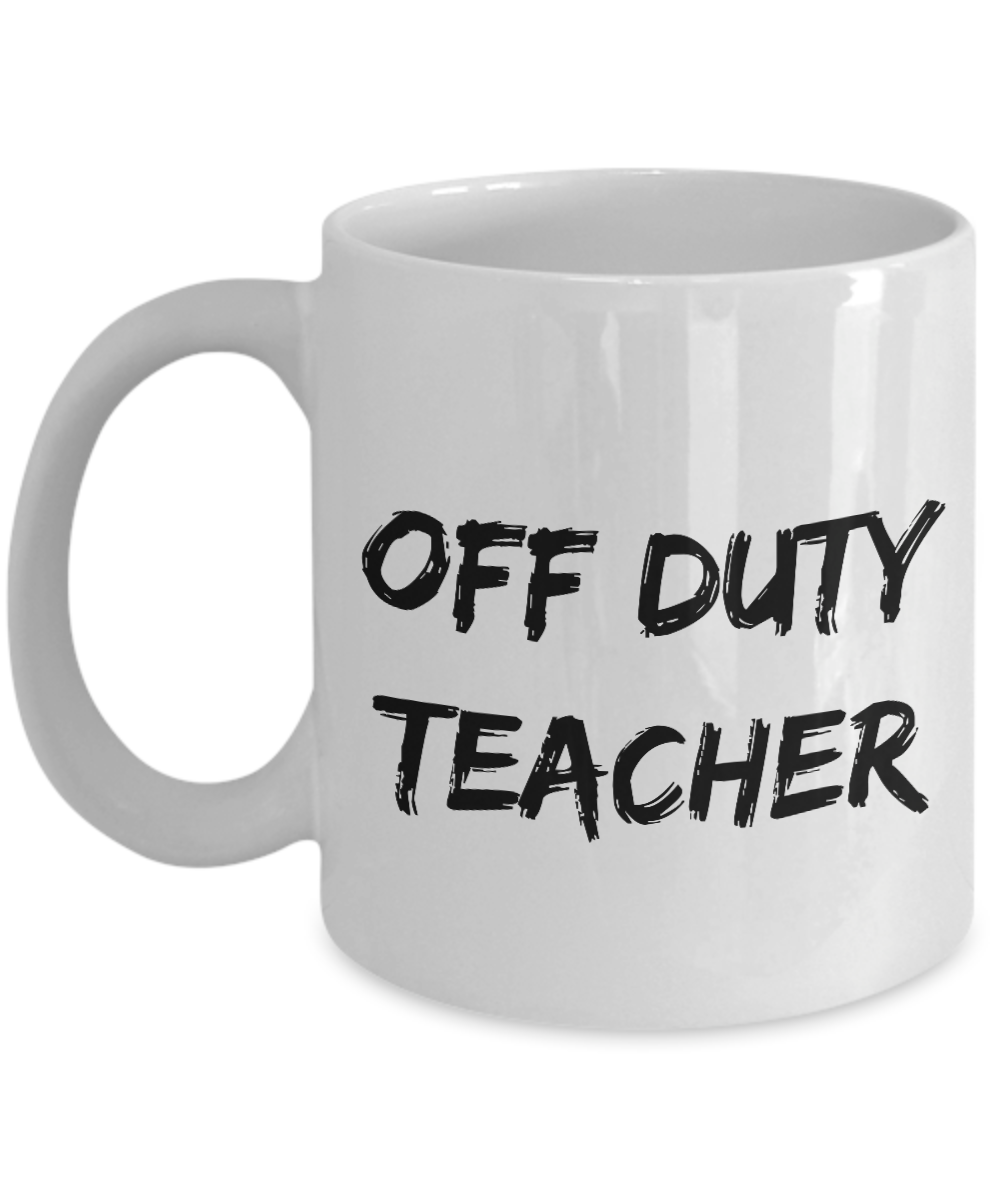 23103e4b425 Off Duty Teacher Mug Offduty Funny Gift Idea for Novelty Gag Coffee ...