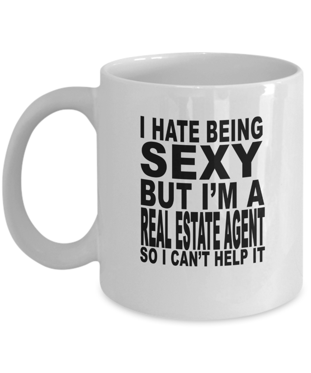 Funny Real Estate Agent Mug Quote 11oz I Hate Being Sexy But I M A Real Estate Agent So I Can T Help It Unique Inspirational Sarcasm Novelty Gift Idea For Men Women