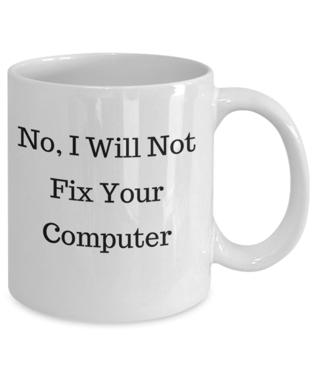 Coffee Mug No 11 oz. I Will Not Fix Your Computer