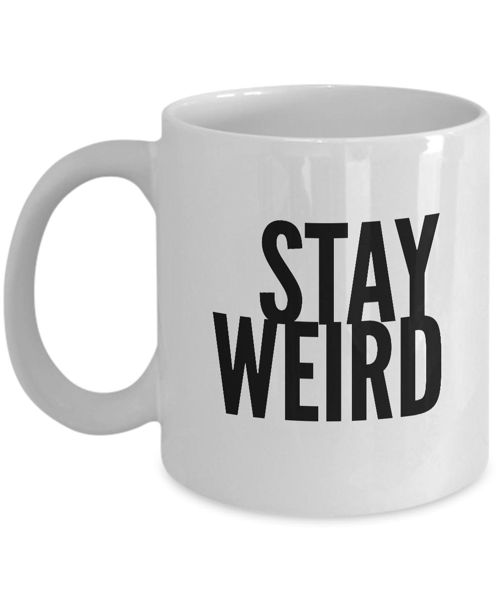 Stay Weird Mug Funny Coffee Mugs 11 Oz Ebay