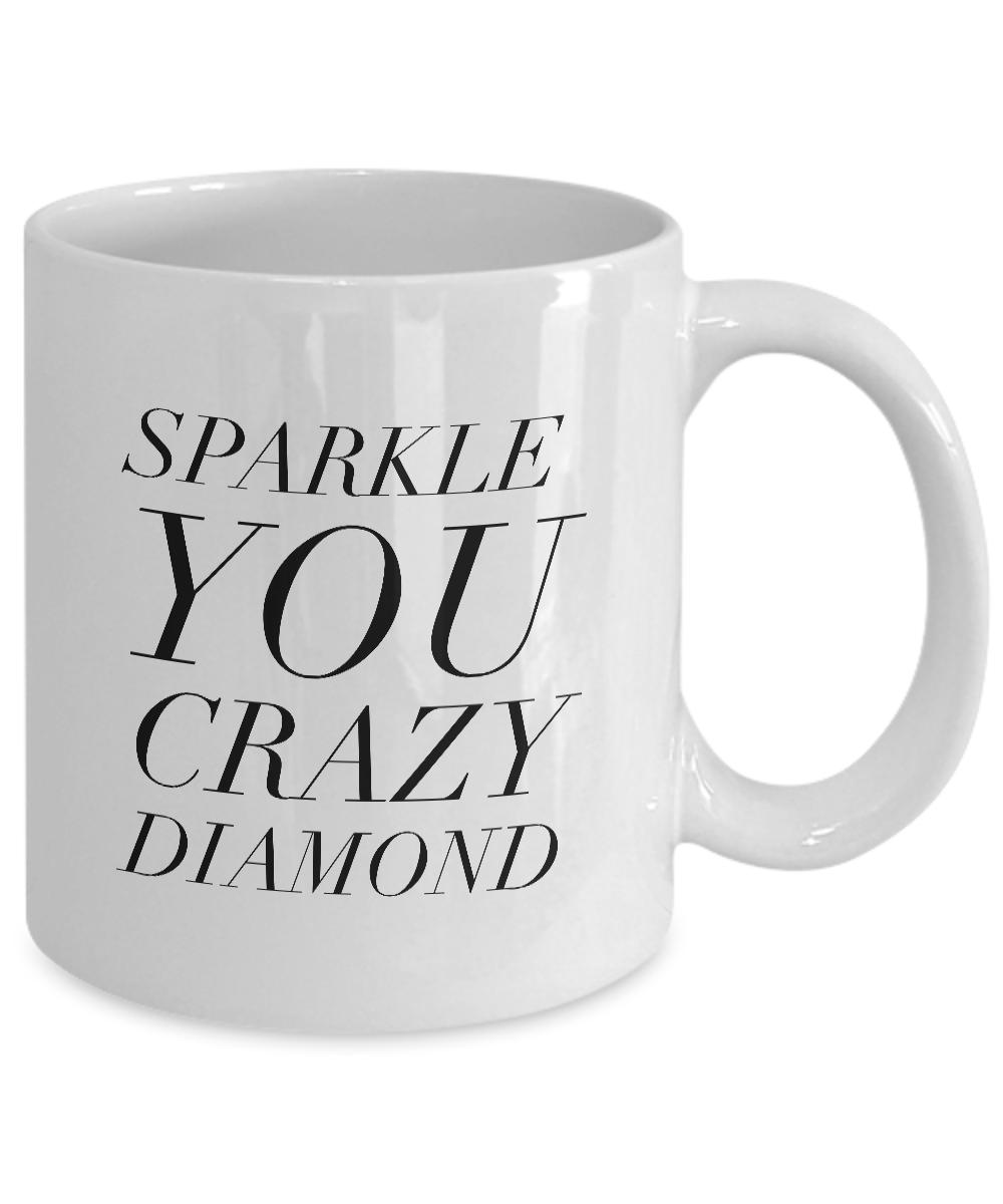 Cute Coffee Mugs Sparkle You Crazy Diamond Mug Gift 11