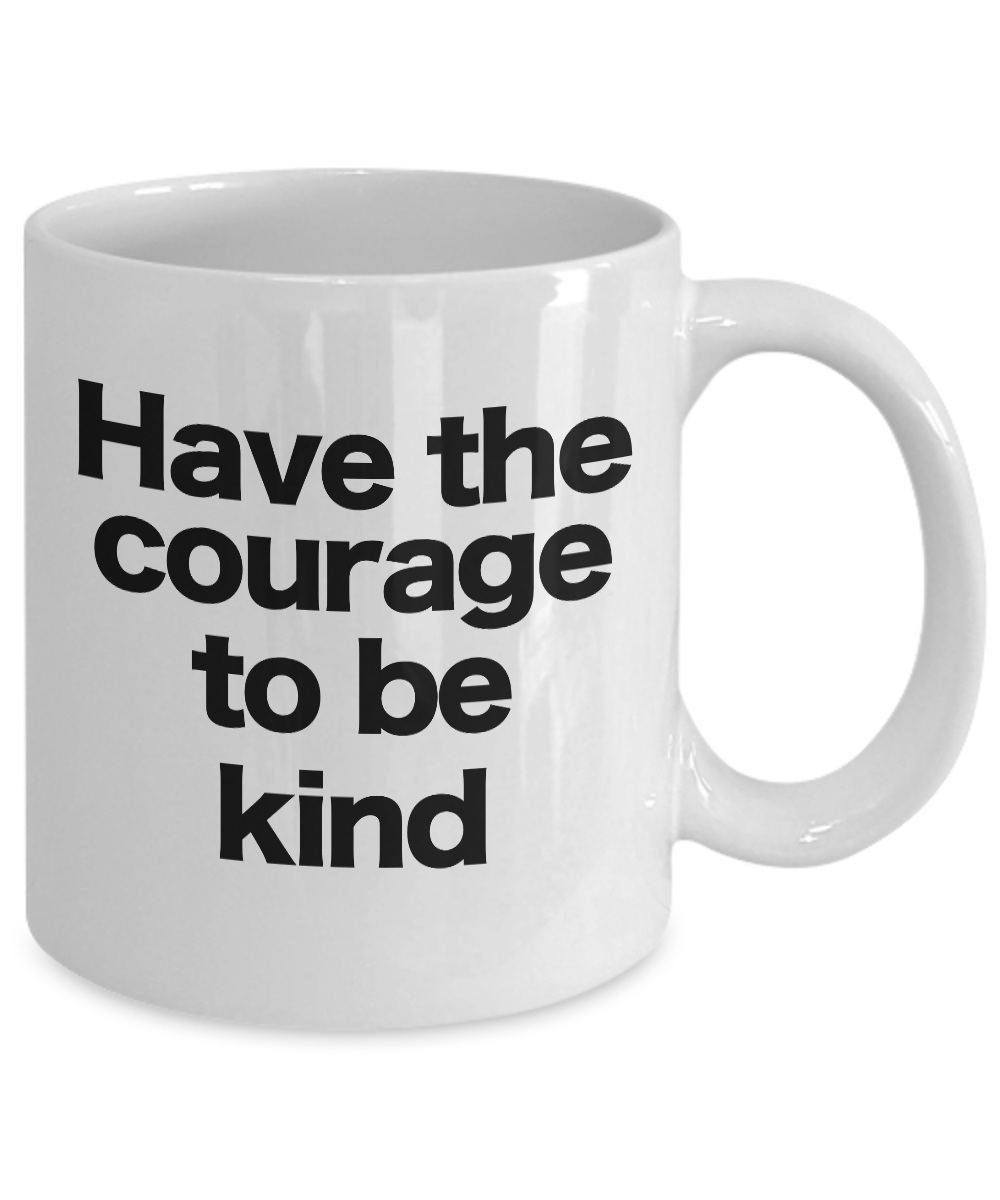 miniature 3 - Courage to be Kind Mug White Coffee Cup Gift for Mom Dad Teacher Mentor Friend