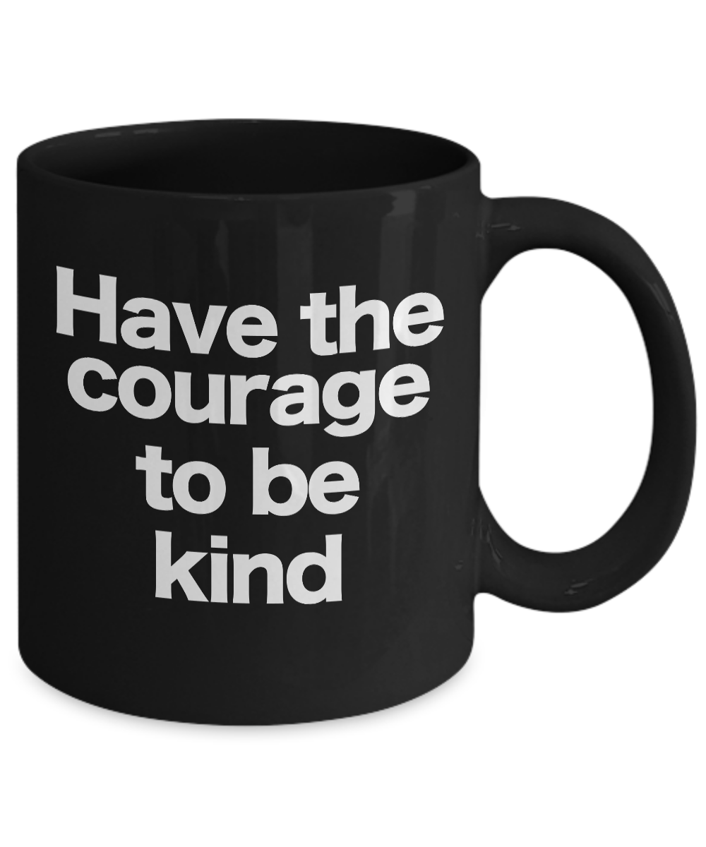 miniature 3 - Courage to be Kind Mug Black Coffee Cup Gift for Mom Dad Teacher Mentor Friend
