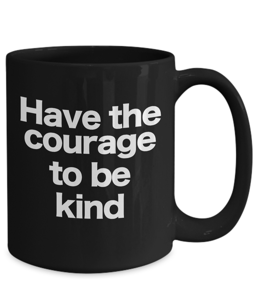 miniature 5 - Courage to be Kind Mug Black Coffee Cup Gift for Mom Dad Teacher Mentor Friend