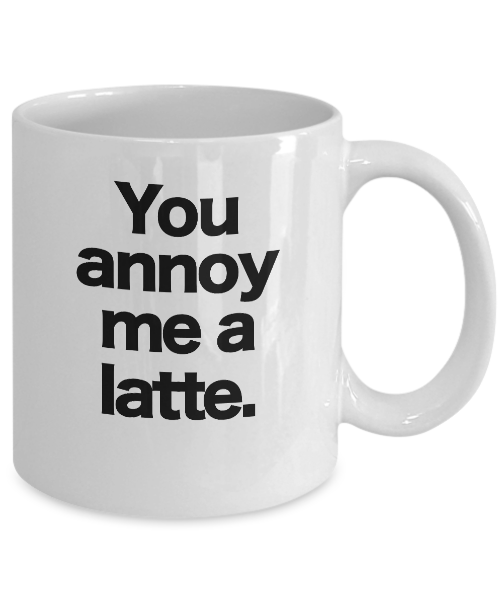 miniature 3 - You Annoy Me a Latte Mug White Ceramic Coffee Cup Funny Gift for Office