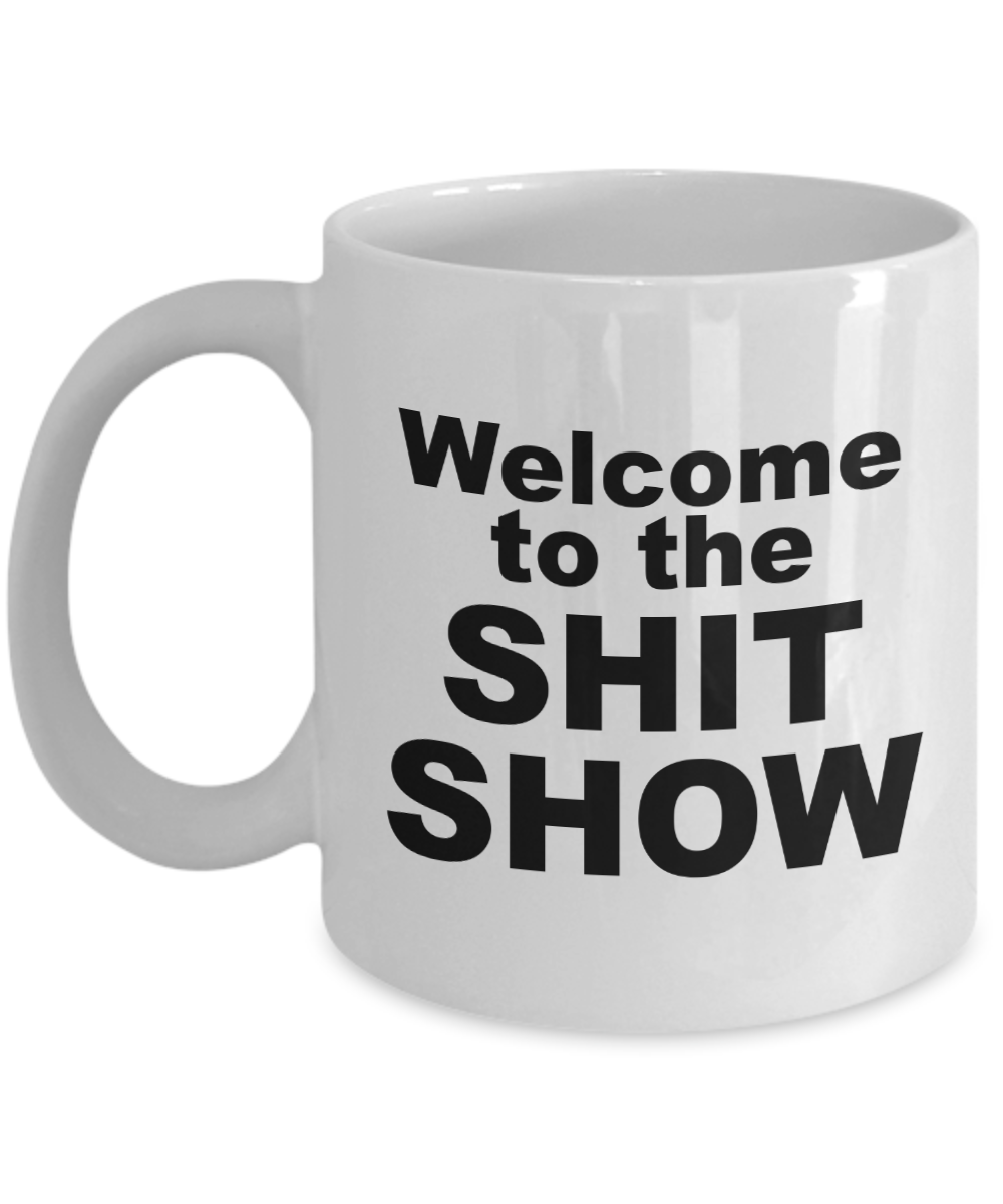 d0c466a7cca Welcome to the Shit Show Mug - Sarcastic Mugs for Coworkers - Funny ...