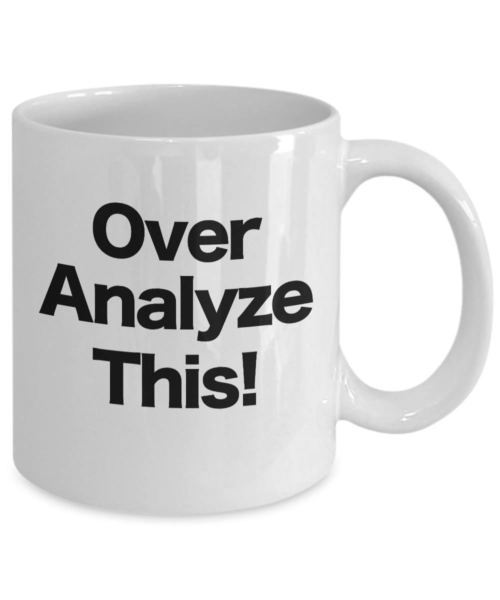 Over-Analyze-This-Mug-White-Coffee-Cup-Funny-Gift-for-Office-Mom-Analyst miniature 3