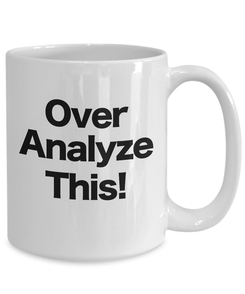 Over-Analyze-This-Mug-White-Coffee-Cup-Funny-Gift-for-Office-Mom-Analyst miniature 5