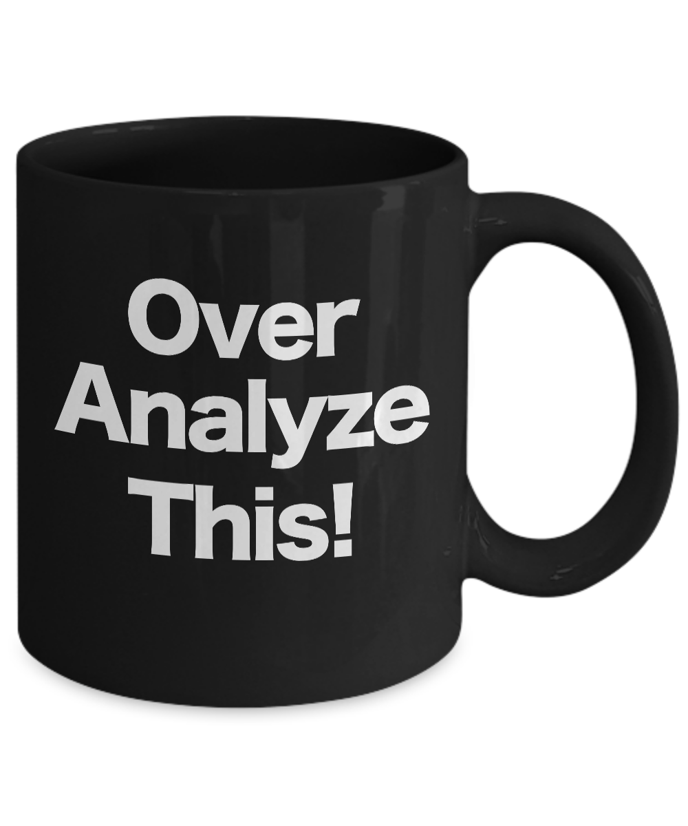 Over-Analyze-This-Mug-Black-Coffee-Cup-Funny-Gift-for-Office-Mom-Analyst miniature 3