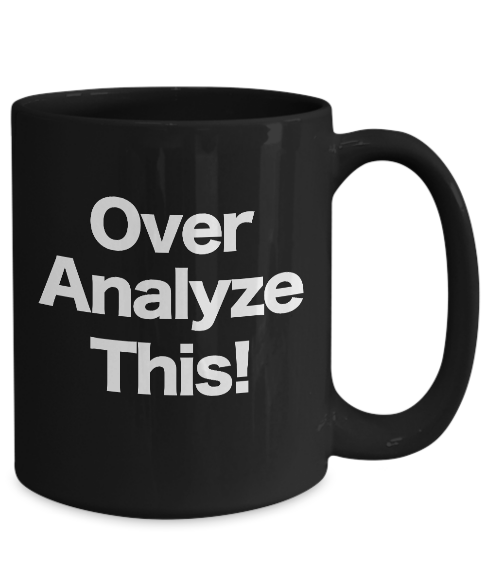 Over-Analyze-This-Mug-Black-Coffee-Cup-Funny-Gift-for-Office-Mom-Analyst miniature 5
