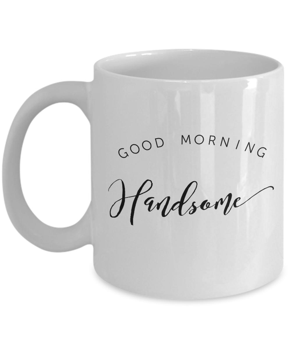 Good Morning Handsome Mug : Good morning handsome mug