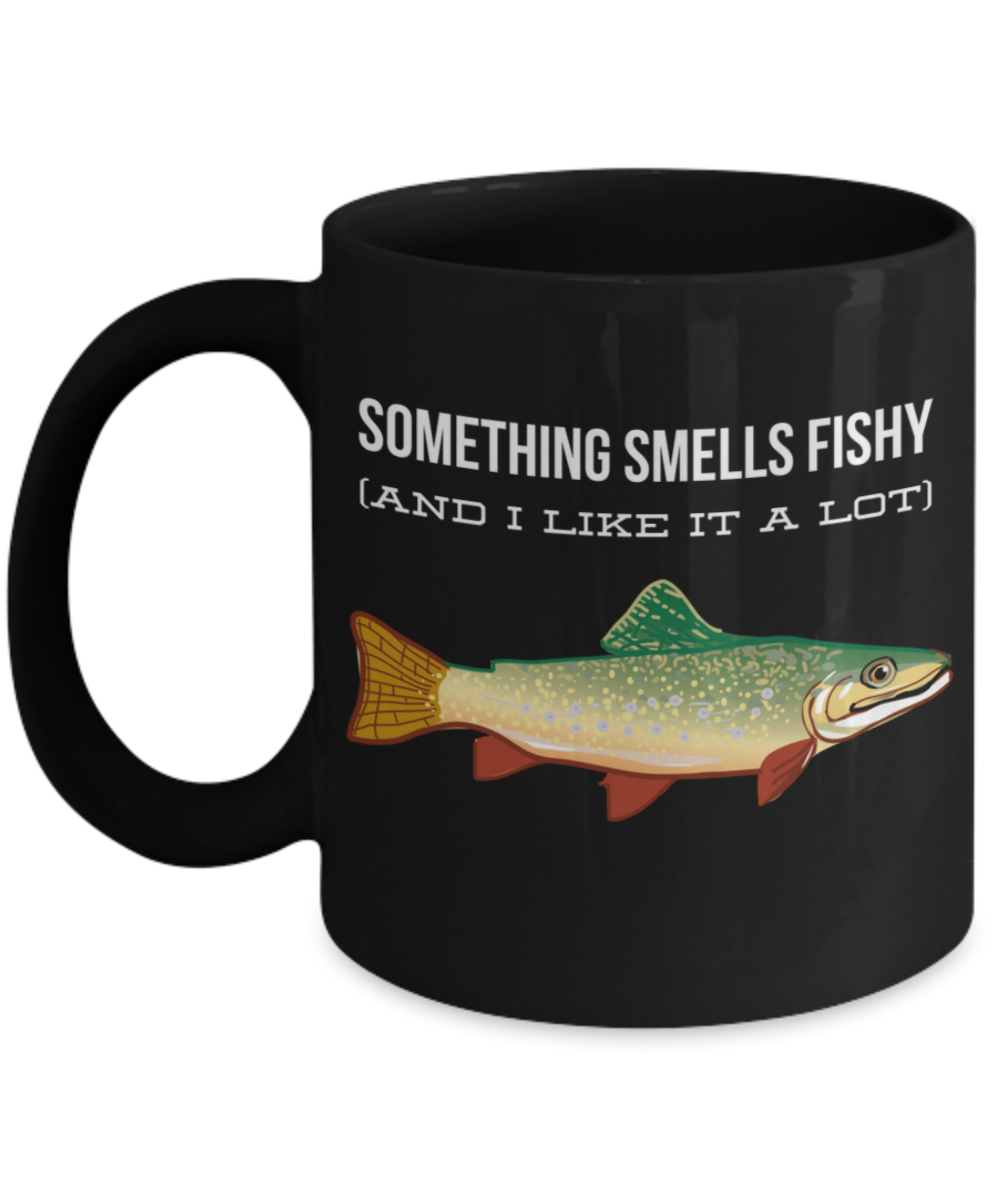 Something smells fishy and i like it a lot coffee mug for My dishwasher smells like fish