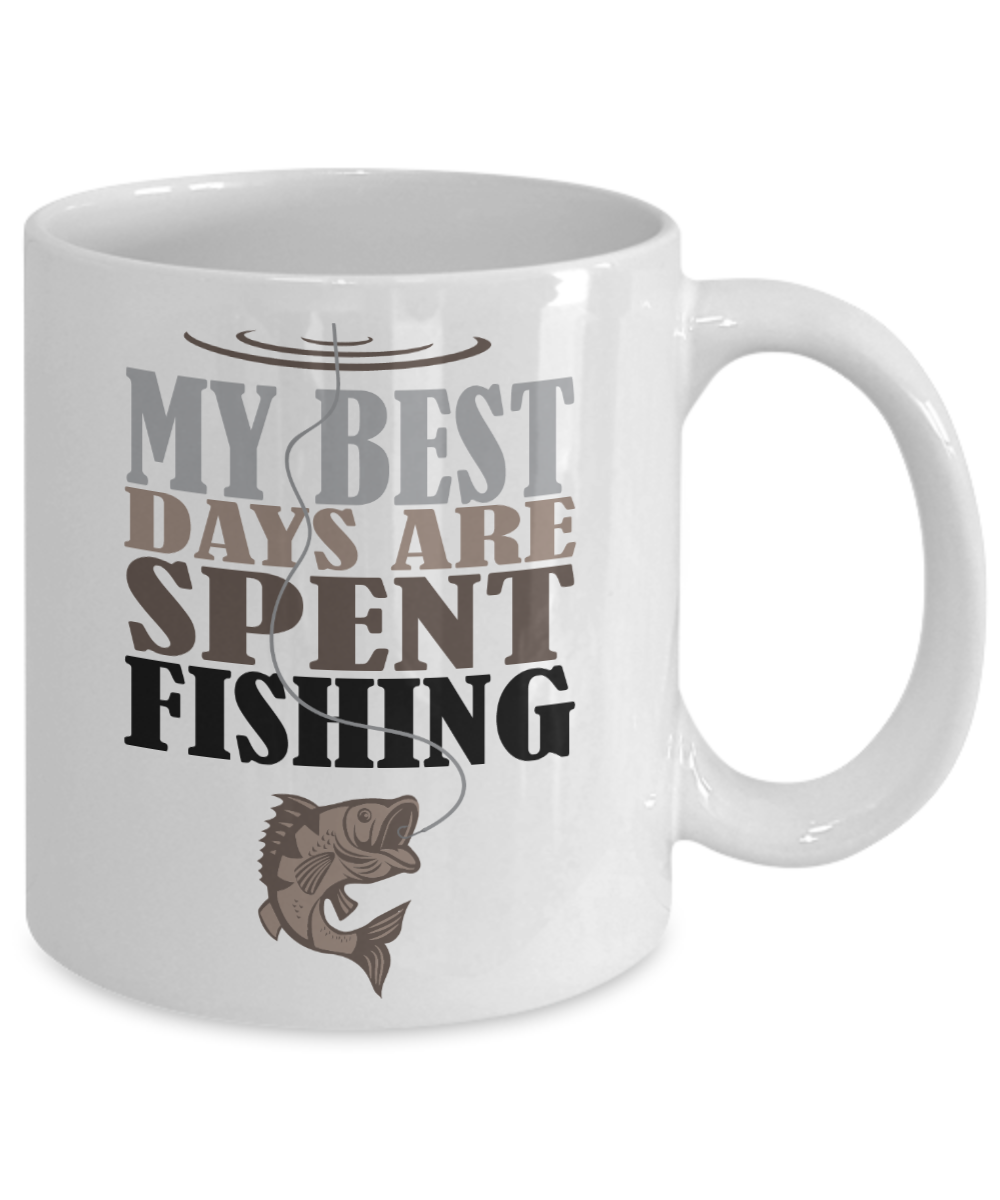 My best days are spent fishing coffee mug 11 oz for Best fishing days