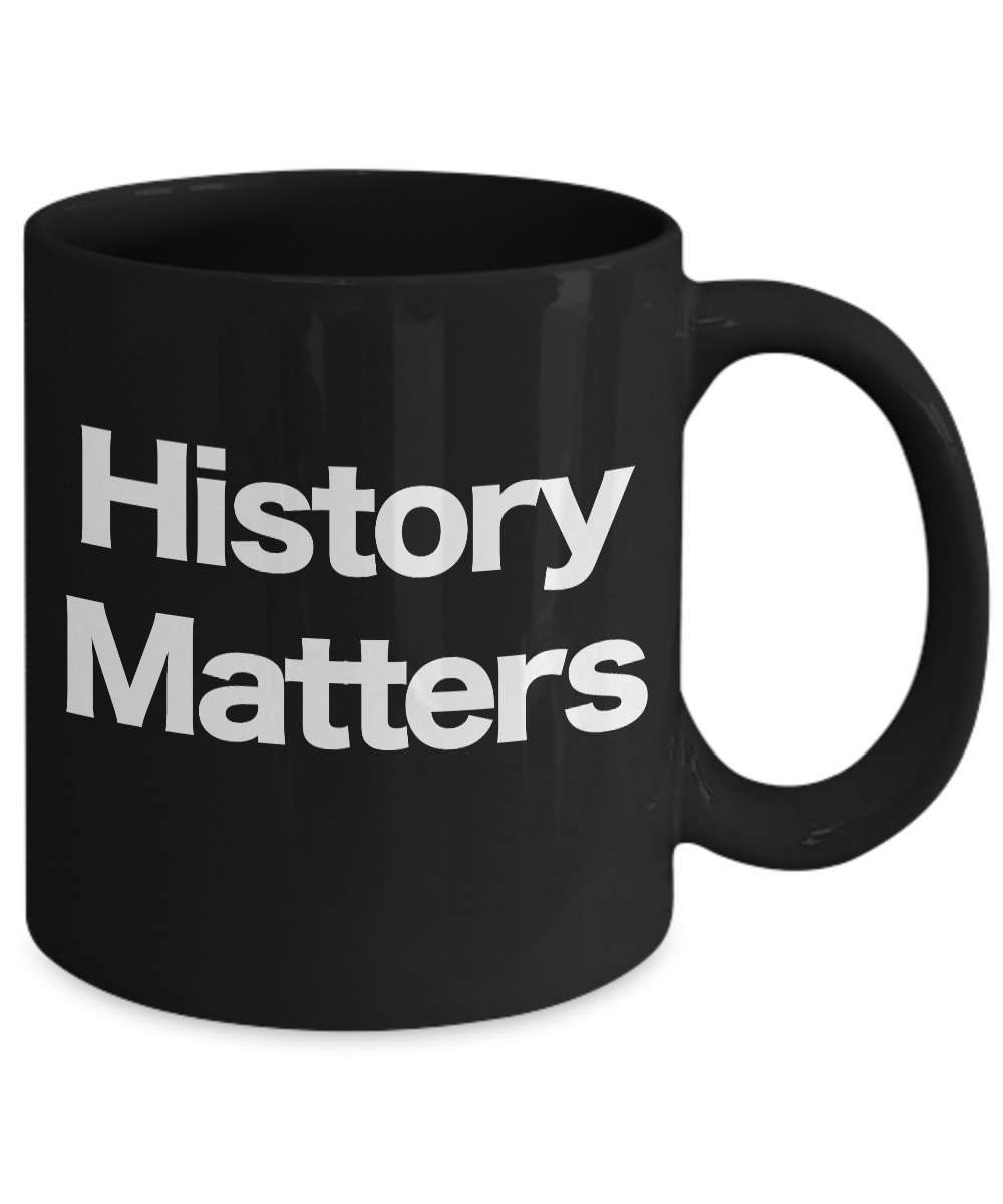 History-Matters-Mug-Black-Coffee-Cup-Funny-Gift-for-US-World-Ancient-Professor miniature 3