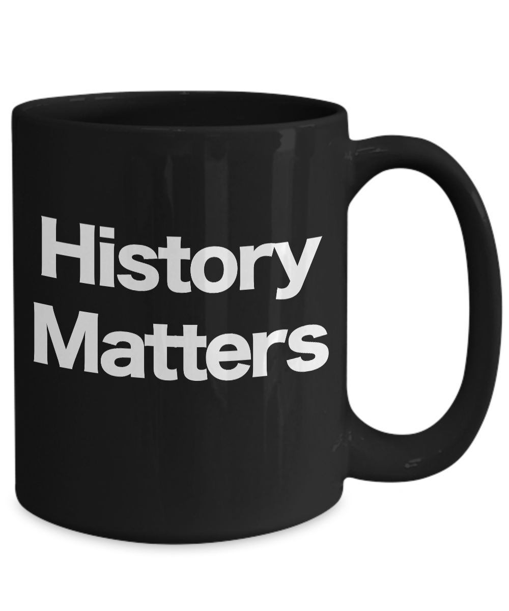 History-Matters-Mug-Black-Coffee-Cup-Funny-Gift-for-US-World-Ancient-Professor miniature 5