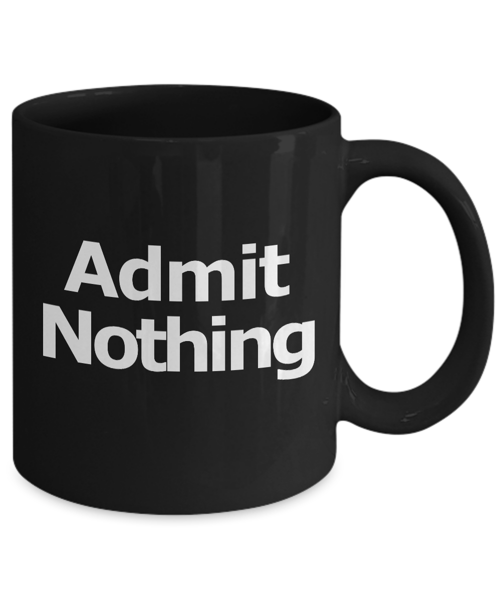Admit-Nothing-Mug-Black-Coffee-Cup-Funny-Gift-for-Lawyer-Partner-Deny-Everything miniature 3