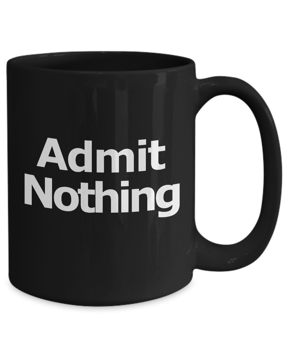Admit-Nothing-Mug-Black-Coffee-Cup-Funny-Gift-for-Lawyer-Partner-Deny-Everything miniature 5