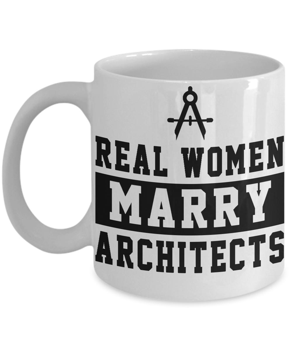 Architect Mug: Real Women Marry Architects - Funny Unique Coffee Mug ...