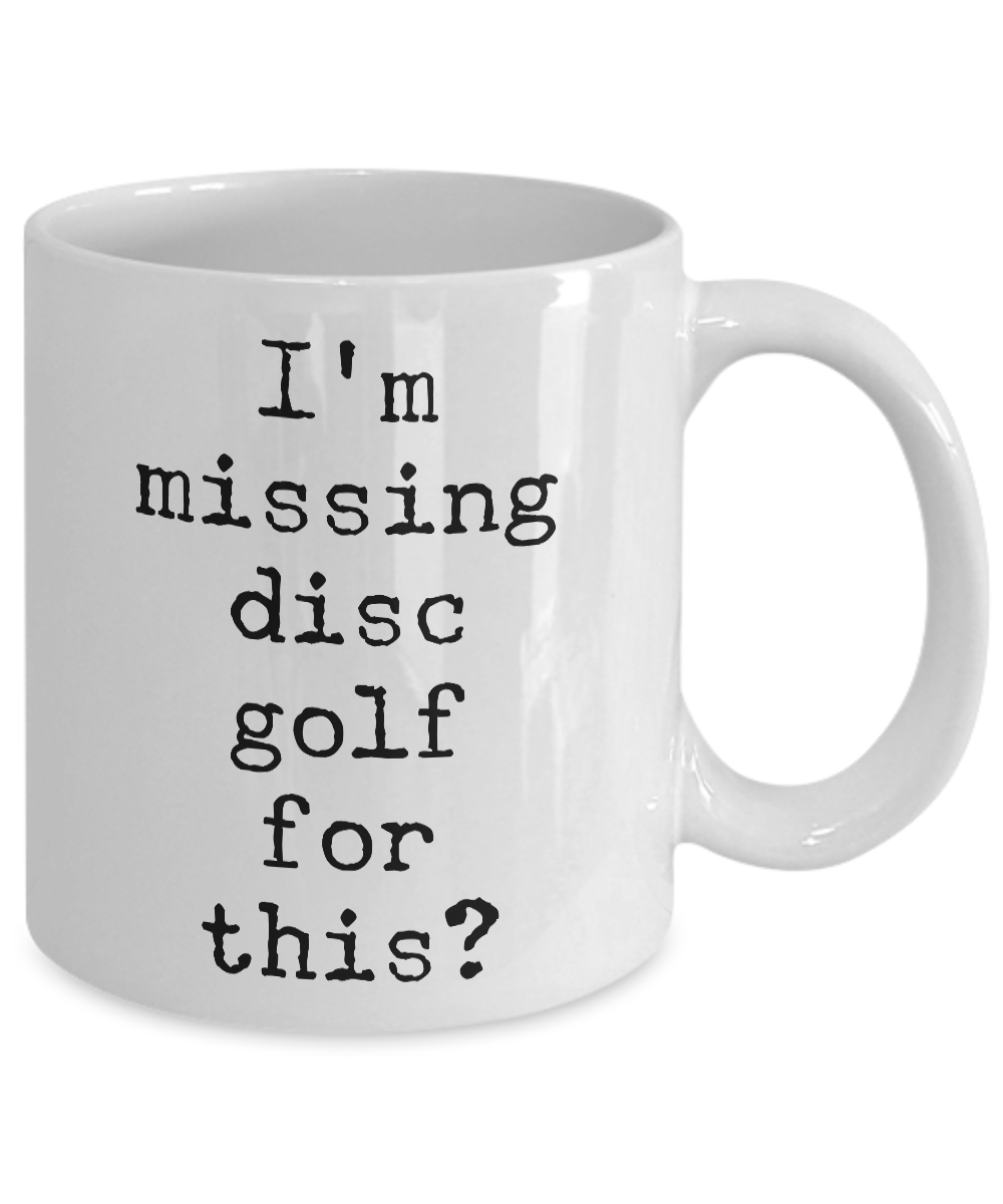 Disc Golf Coffee Mug Frisbee Golf Gift I'm Missing Disc Golf for ...