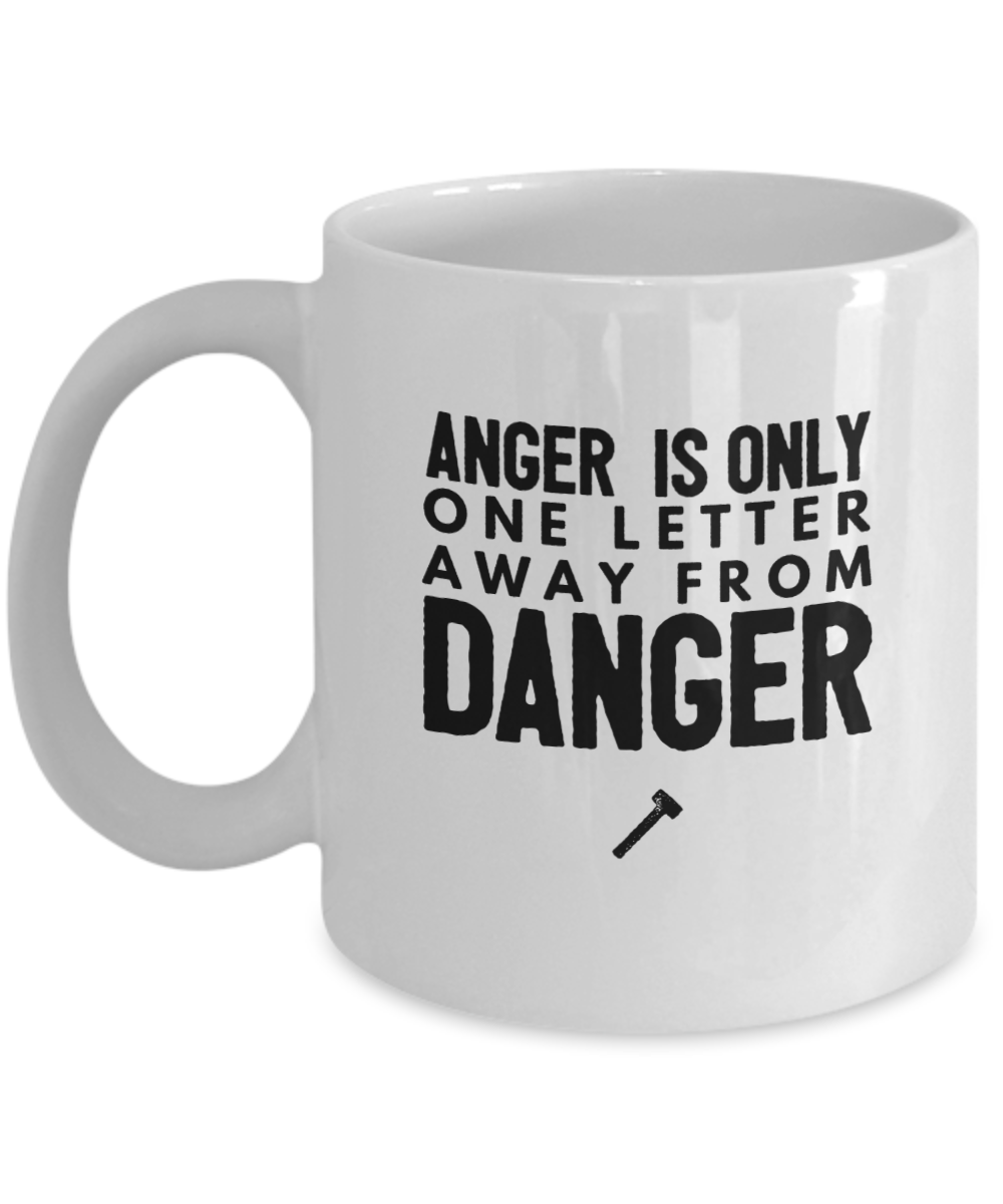 Funny Mug, Anger is Only One Letter Away from Danger